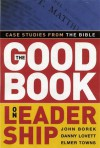 The Good Book on Leadership: Case Studies from the Bible - John Borek, Elmer L. Towns, Danny Lovett, John M. Borek Jr.
