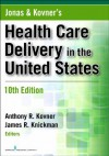Jonas and Kovner's Health Care Delivery in the United States, Tenth Edition: 10th Edition (Health Care Delivery in the United States (Jonas & Kovner's)) - Anthony R. Kovner, James R. Knickman, Victoria D. Weisfeld