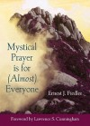 Mystical Prayer Is for (Almost) Everyone - Ernest J. Fiedler, Lawrence S. Cunningham