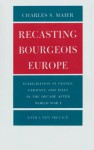 Recasting Bourgeois Europe: Stabilization in France, Germany and Italy in the Decade after World War I - Charles S. Maier