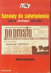 """Sprawy do załatwienia. Listy do """"Po Prostu"""" w latach 1955–1957 - Adam Leszczyński"""