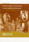 Guide to Health Workforce Development in Post-Conflict Environments - World Health Organization