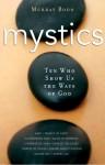 Mystics: 10 Who Show Us the Ways of God - Murray Bodo