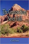 The Greatest Story Never Told - Carl Dana