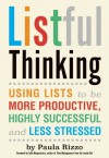 Listful Thinking: Using Lists to Be More Productive, Successful and Less Stressed - Paula Rizzo