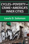 Cycles of Poverty and Crime in America's Inner Cities - Lewis D. Solomon