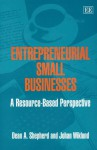 Entrepreneurial Small Businesses: A Resource-based Perspective - Dean A. Shepherd, Johan Wiklund