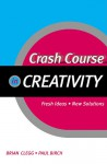 Crash Course in Creativity (Crash Course (Stylus)) - Paul Birch, Brian Clegg