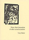 Three-Part Invention and Other Scored Occasions - Tony Baker