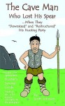 """The Caveman Who Lost His Spear ... When They """"Downsized"""" and """"Restructured His Hunting Party - Scott Johnson, Jeff Eoff"""