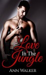 Love In The Jungle (A Steamy Contemporary Romance) - Ann Walker