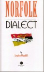 Norfolk Dialect: A Selection of Words and Anecdotes from Norfolk - Louise Maskill