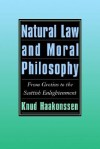 Natural Law and Moral Philosophy: From Grotius to the Scottish Enlightenment - Knud Haakonssen