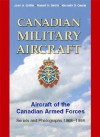 Canadian Military Aircraft: Aircraft of the Canadian Armed Forces: Serials and Photographs, 1968-1998 - John Griffin, Robert Smith, Kenneth Castle