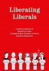Liberating Liberals: A Political Synthesis Of Nietzsche And Jesus; Vonnegut And Marx (Groucho, Not Karl); Gandhi And Machiavelli - Bill Branyon
