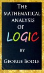 The mathematical analysis of logic (Scan) : being an essay towards a calculus of deductive reasoning - George Boole
