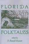 Florida Folktales - J. Russell Reaver, J. Russell Reaver