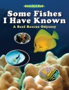 Some Fishes I Have Known: A Reef Rescue Odyssey - Robert Wintner