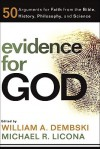 Evidence for God: 50 Arguments for Faith from the Bible, History, Philosophy, and Science - William A. Dembski, Michael Licona