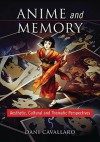 Anime and Memory: Aesthetic, Cultural and Thematic Perspectives - Dani Cavallaro