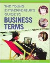 The Young Entrepreneur's Guide to Business Terms - Stephan Schiffman