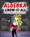 Algebra Know-It-ALL : Beginner to Advanced, and Everything in Between - Stan Gibilisco