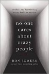 No One Cares About Crazy People: The Chaos and Heartbreak of Mental Health in America - Ron Powers