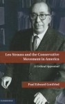Leo Strauss and the Conservative Movement in America: A Critical Appraisal - Paul Edward Gottfried