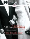 A Perfect Wedding: Inviting the Author of Romance to Make Your Day Beautiful - Eric Ludy, Leslie Ludy