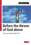 Before the Throne of God Above: Jesus: Our Heavenly High Priest - Michael Plant