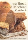 The Bread And Bread Machine Cookbook (Textcooks) - Christine Ingram