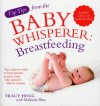 Top Tips from the Baby Whisperer: Breastfeeding: Includes advice on bottle-feeding (Top Tips from/Baby Whisperer) - Melinda Blau, Tracy Hogg