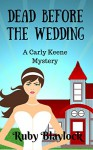 Dead Before The Wedding (Carly Keene Cozy Mysteries Book 1) - Ruby Blaylock