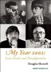 My Year 2002: : Love, Death, and Transfiguration - Douglas Messerli
