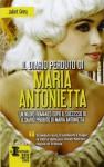Maria Antonietta: I segreti di una regina - Juliet Grey