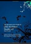 The Muvipix.com Guide to DVD Architect Studio 5.0 - Steve Grisetti