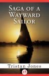 Saga of a Wayward Sailor - Tristan Jones