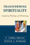 Transforming Spirituality: Integrating Theology and Psychology - F. LeRon Shults