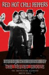 Red Hot Chili Peppers: Inside the Veins of the Velvet Groove. The Unauthorised Biography - Martin Roach