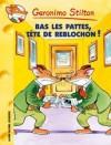 Bas Les Pattes! Tete de Reblochon N11 - Geronimo Stilton