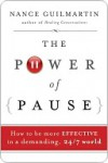 The Power of Pause: How to Be More Effective in a Demanding, 24/7 World - Nance Guilmartin