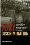 Jury Discrimination: The Supreme Court, Public Opinion, and a Grassroots Fight for Racial Equality in Mississippi - Christopher Waldrep