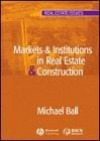 Markets And Institutions In Real Estate And Construction (Real Estate Issues) - Michael Ball