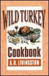 Wild Turkey Cookbook - A.D. Livingston