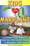 Kids Love Maryland: A Family Travel Guide to Exploring Kid-Tested Places in Maryland... Year Round! - George Zavatsky, Michele Zavatsky