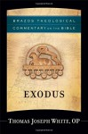 Exodus (Brazos Theological Commentary on the Bible) - Thomas Joseph OP White, R. Reno, Robert Jenson, Robert Wilken, Ephriam Radner, Michael Root, George Sumner