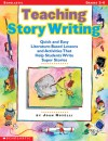 Teaching Story Writing: Quick and Easy Literature-Based Lessons and Activities That Help Students Write Super Stories - Joan Novelli