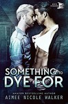 Something to Dye For (Curl Up and Dye Mysteries, #2) (Volume 2) - Aimee Nicole Walker
