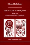 The Psyche in Antiquity, Book Two: Gnosticism and Early Christianity - Edward F. Edinger