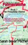 Palmerstone (The Friendship Diaries Book 1) - Sarah Bevan Fischer